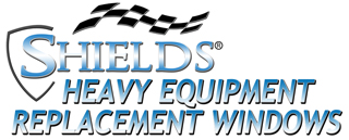 SHIELDS Heavy Equipment Replacement Windows